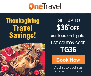 One Travel Thanksgiving Travel Savings! GET UP TO $36°OFF our fees on flights! USE COUPON CODE TG36 Book Now Applies to bookings up to 4 passengers