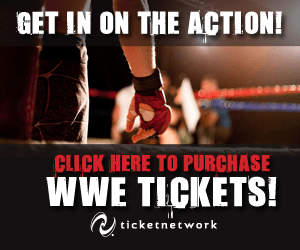 GET IN ON THE ACTION! CLICK HERE TO PURCHASE wWE TICKETS! ticketnetwork