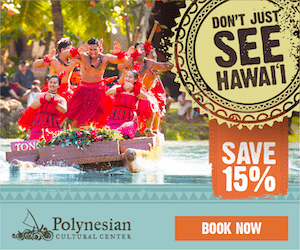 DON'T JUST SEE HAWAI1 TON SAVE 15% Polynesian BOOK NOW CULTURAL CENTER