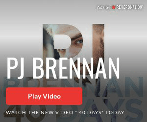 Ads by REVERBNATION PJ BRENNAN TAN S Play Video 40 DAYS TODAY WATCH THE NEW VIDEO