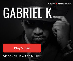 Ads by REVERBNATION GABRIEL K Play Video DISCOVER NEW R&B MUSIC