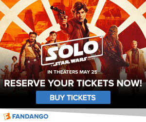 SOLO STAR WARS IN THEATERS MAY 25 RESERVE YOUR TICKETS NOW! BUY TICKETS FANDANGO