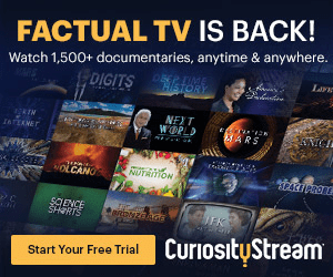 FACTUAL TV IS BACK! Watch 1,500+ documentaries, anytime & anywhere. DEEPTIME HSTORY La NEXT WOPL ARS IATERMET OLCANG NOTRITION AKEPRORE SCIENCE SHERIS arzAGS CuriosityStream Start Your Free Trial