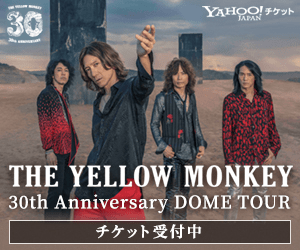 YAHOO!チケット 広PAN 30 THE YELLOW MONKEY 30th Anniversary DOME TOUR チケット受付中