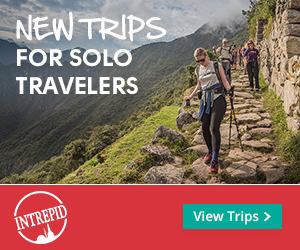 NEW TRIPS FOR SOLO TRAVELERS ÎNTREPID View Trips >