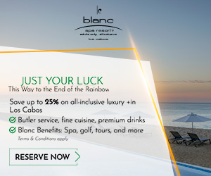 blanc apa resorte JUST YOUR LUCK This Way to the End of the Rainbow Sove up to 25% on all-inclusive luxury +in Los Cabos O Butler service, fine cuisine, premium drinks G Blanc Benefits: Spa, golf, tours, and more Terma & Condnons oso RESERVE NOW