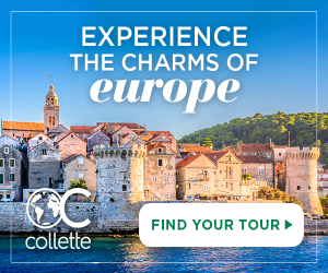 EXPERIENCE THE CHARMS OF europe FIND YOUR TOUR collette