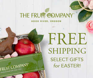 THE FRUT COMPANY HOOD RIVER, OREGON FREE SHIPPING SELECT GIFTS for EASTER! FRUIT COMPANY