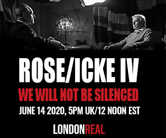 ROSE/ICKE IV WE WILL NOT BE SILENCED JUNE 14 2020, 5PM UK/12 NOON EST LONDONREAL