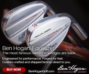 50 56 pUALIZ Ben Hogan, Equalizer The most famous names in wedges are back. Engineered for performance. Forged for feel. Custom-crafted and shipped factory-direct to you. BUY NOW BonMogem BenHoganGolf.com