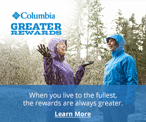 ◆Columbia GREATER 豆EWARDS When you live to the fullest, the rewards are always greater. Learn More